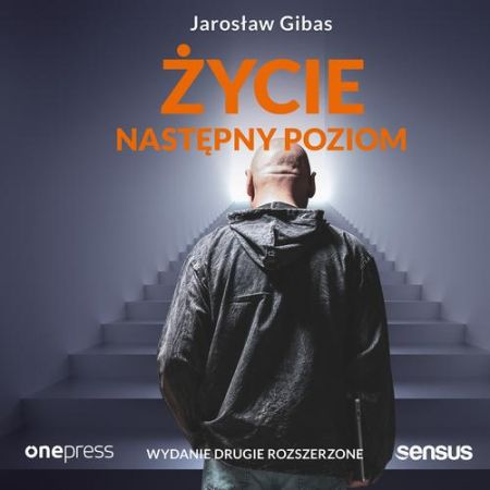 """Okładka drugiego wydania książki """"Życie. Następny poziom."""" Jarosława Gibasa"""